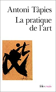 La pratique de l'art par Antoni Tàpies
