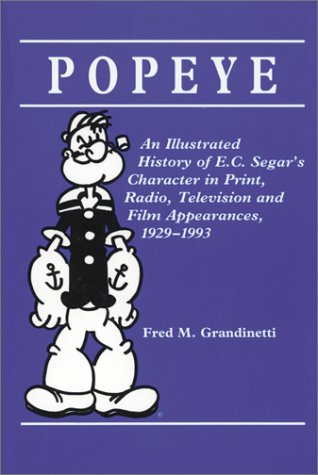 Popeye: An Illustrated History of E.C. Segar's Character in Print, Radio, Television, and Film Appearances, 1929-1993