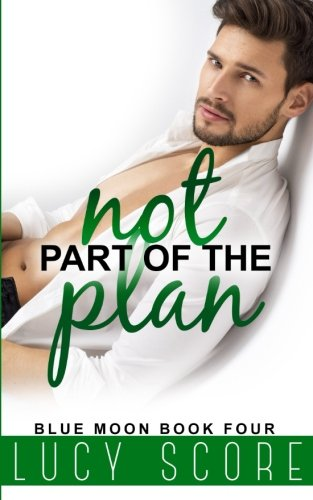 Not Part of the Plan: A Small Town Love Story (Blue Moon) (Volume 4)