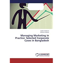 Managing Marketing in Practice: Selected Corporate Cases in Bangladesh
