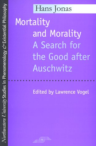 Mortality and Morality: A Search for Good After Auschwitz (Studies in Phenomenology and Existential Philosophy)