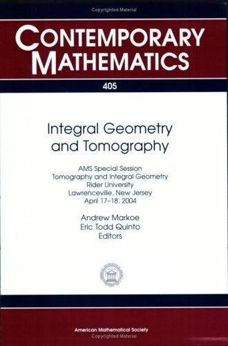 Integral Geometry And Tomography: AMS Special Session On Tomography And Integral Geometry, April 17-18, 2004, Rider University, Lawrenceville, New Jersey ... V. 405.) (Contemporary Mathematics)