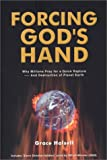 Forcing God's Hand : Why Millions Pray for a Quick Rapture - and Destruction of Planet Earth, Halsell, Grace, 1590080157