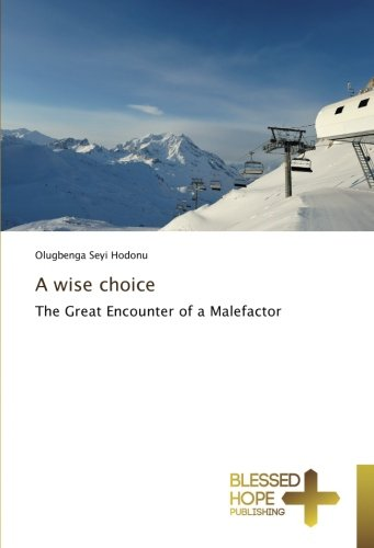 Download A wise choice: The Great Encounter of a Malefactor PDF