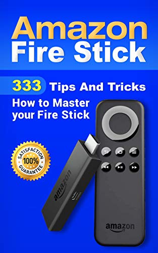 Amazon Fire Stick: 333 Tips And Tricks How to Master your Fire Stick (Streaming Devices, Amazon Fire TV Stick User Guide, How To Use Fire Stick Book 1) ()