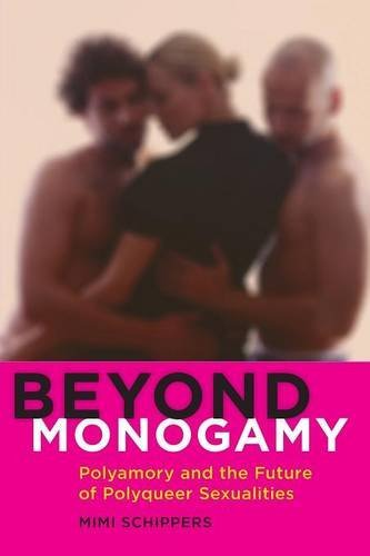 Beyond Monogamy - Polyamory and the Future of Polyqueer Sexualities