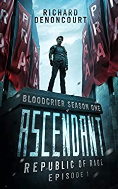 Ascendant: Republic of Rage: Episode 1 of 5 (Bloodcrier: Season One)