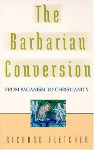 The Barbarian Conversion: From Paganism to Christianity