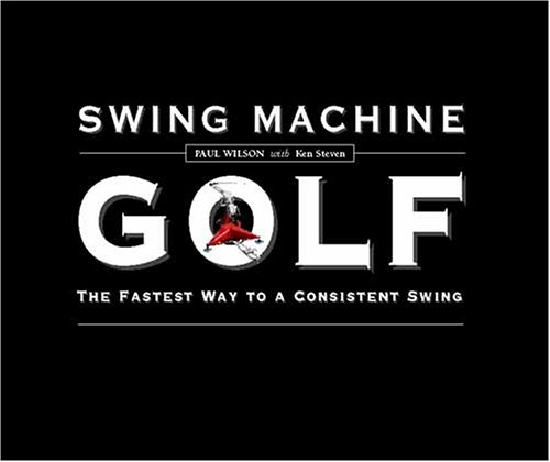 Swing Machine Golf--The Fastest Way to a Consistent Swing