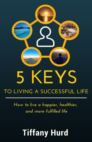 5 Keys to Living a Successful Life: How to live a happier, healthier, and more fulfilled - Black Tiffany Key