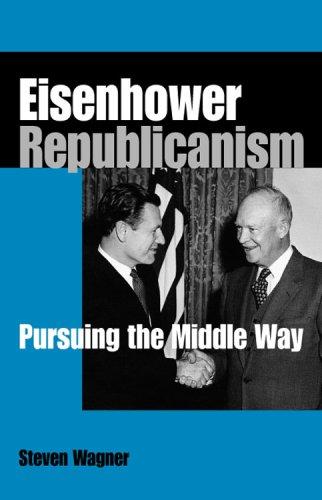 Download Eisenhower Republicanism: Pursuing the Middle Way pdf