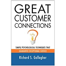 GREAT CUSTOMER CONNECTIONS: Simple Psychological Techniques That Guarantee Exceptional Service