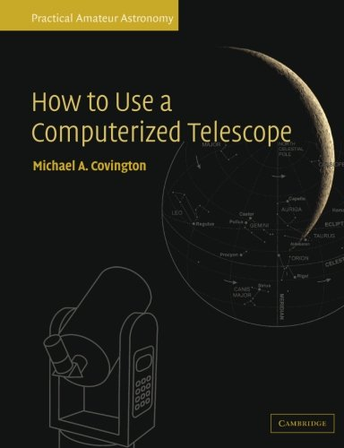 How to Use a Computerized Telescope: Practical Amateur Astronomy Volume 1...