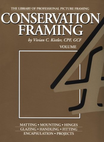 Conservation Framing (Library of the Professional Picture Framing, Vol 4) by Columba Pub Co
