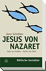 Jesus von Nazaret: Jude aus Galiläa Retter der Welt (Biblische Gestalten)
