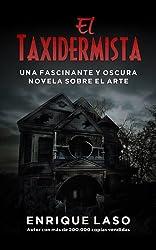 El Taxidermista: Una oscura novela sobre el arte (Spanish Edition)