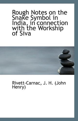 Rough Notes on the Snake Symbol in India, in connection with the Workship of Siva pdf epub