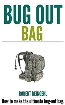 Bug Out Bag Book: A Quick BOB Guide on How to Make the Ultimate Bug out Bag by [Reinoehl, Robert]
