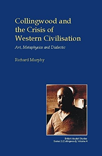 Download Collingwood and the Crisis of Western Civilisation: Art, Metaphysics and Dialectic (British Idealist Studies, Series 2: Collingwood) pdf epub