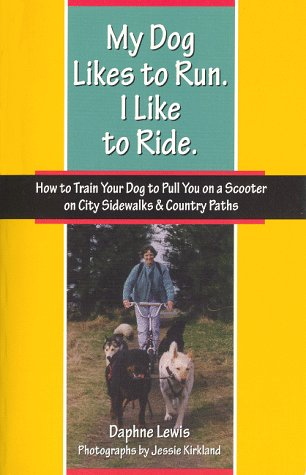 My Dog Likes to Run. I Like to Ride. How to Train Your Dog to Pull You on a Scooter on City Sidewalks & Country Paths.