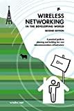 Wireless Networking in the Developing World : A practical guide to planning and building low-cost telecommunications Infrastructure, Rob Flickenger, Carlo Fonda, Jim Forster, Ian Howard, Tomas Krag, Marco Zennaro, Elektra Aichele, Louise Berthilson, Sebastian Büttrich, Laura Drewett and 7 others, 0977809366