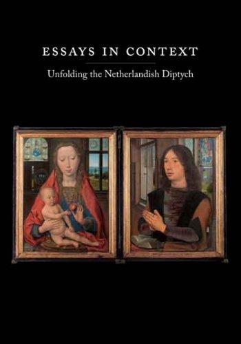 Essays In Context: Unfolding The Netherlandish Diptych (Harvard University Art Museums)
