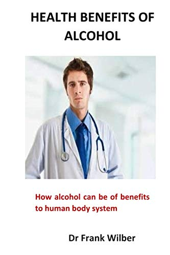Health Benefits of Alcohol: How alcohol can be of benefits to human body system