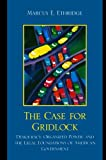 img - for The Case for Gridlock: Democracy, Organized Power, and the Legal Foundations of American Government book / textbook / text book