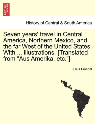 "Seven years' travel in Central America, Northern Mexico, and the far West of the United States. With ... illustrations. [Translated from ""Aus Amerika, etc.""] pdf"
