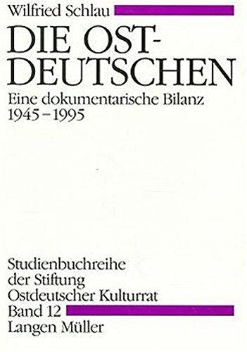 Die Ostdeutschen: Eine dokumentarische Bilanz 1945-1995 (Studienbuchreihe der Stiftung Ostdeutscher Kulturrat)