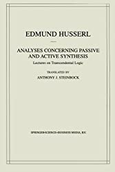 Analyses Concerning Passive and Active Synthesis: Lectures on Transcendental Logic (Husserliana: Edmund Husserl - Collected Works)
