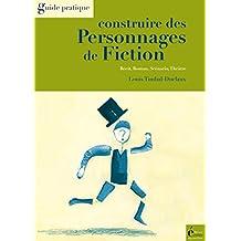 Construire des personnages de fiction: Récit, roman, scénario, théâtre (Guide pratique) (French Edition)