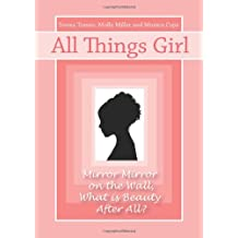 All Things Girl: Mirror, Mirror on the Wall...What is Beauty, After All?