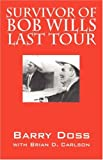 Survivor of Bob Wills Last Tour, Barry Doss and Brian D. Carlson, 1432712667