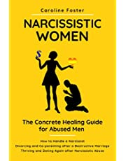 Narcissistic Women. The Concrete Healing Guide for Abused Men: How to Handle a Narcissist. Divorcing and Co-parenting After a Destructive Marriage. Thriving and Dating Again After Narcissistic Abuse.