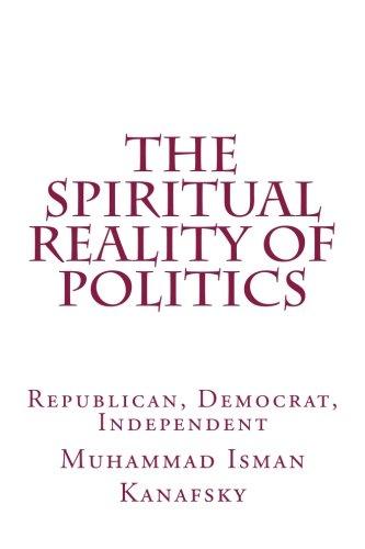 Read Online The Spiritual Reality of Politics: Republican, Democrat, Independent pdf