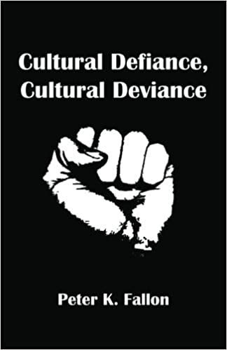cultural defiance cultural deviance collected essays peter k  cultural defiance cultural deviance collected essays peter k fallon 9781482696516 com books