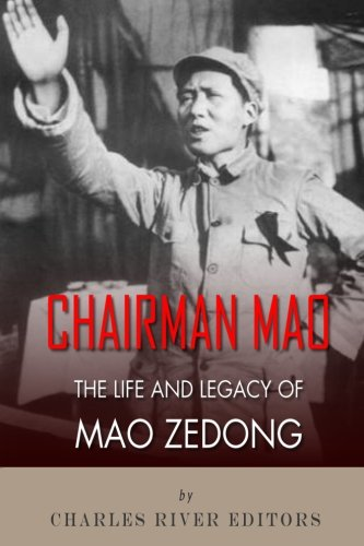 Chairman Mao: The Life and Legacy of Mao Zedong