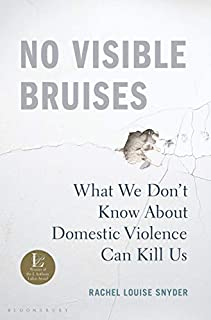 Book Cover: No Visible Bruises: What We Don't Know About Domestic Violence Can Kill Us