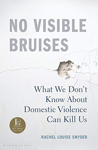 No Visible Bruises: What We Don?t Know About Domestic Violence Can Kill Us