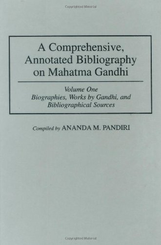 A Comprehensive, Annotated Bibliography on Mahatma Gandhi: Volume 1 Biographies, Works by Gandhi, and Bibliographical Sources (Bibliographies and Indexes in World History) Pdf