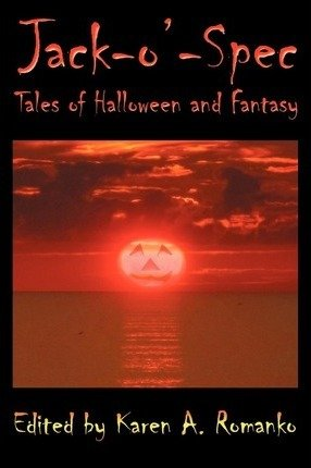 ([ { JACK-O'-SPEC: TALES OF HALLOWEEN AND FANTASY } ] by Romanko, Karen A (AUTHOR) Sep-13-2011 [ Paperback)