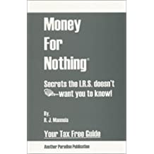 Money-for-Nothing : Secrets the I.R.S Doesn't Want You to Know