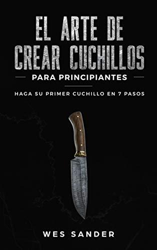 El arte de crear cuchillos (Bladesmithing) para ...
