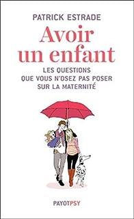 Avoir un enfant : les questions que vous n'osez pas poser sur la maternité, Estrade, Patrick