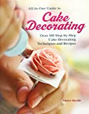 Best Cake Decorating Books - All-in-One Guide to Cake Decorating: Over 100 Step-by-Step Review