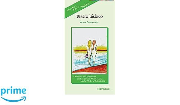 Teatro lésbico (Espiral / Teatro): Amazon.es: Alicia Casado Vegas: Libros