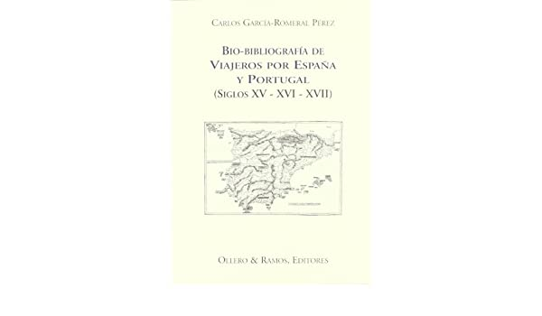 Bio-bibliografía de viajeros por España y Portugal siglos XV-XVI-XVII: Amazon.es: García-Romeral Pérez, Carlos: Libros