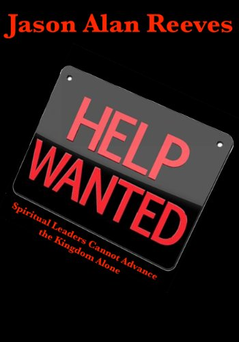 Help Wanted: Spiritual Leaders Cannot Advance the Kingdom Alone