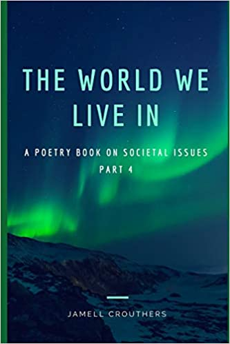 Amazon Com The World We Live In A Poetry Book On Societal Issues Part 4 Twwli Series 9781796450330 Crouthers Jamell Books